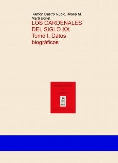 Los cardenales del siglo XX. Tomo I. Datos biográficos