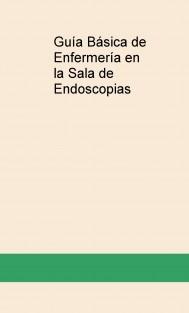 Guía Básica de Enfermería en la Sala de Endoscopias