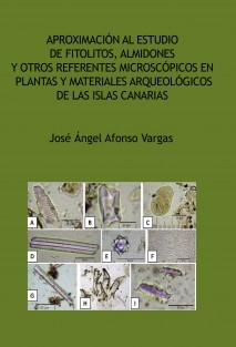 Aproximación al estudio de fitolitos, almidones y otros referentes microscópicos en plantas y materiales arqueológicos de las Islas Canarias