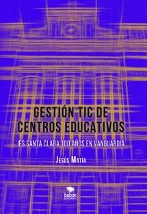 GESTIÓN TIC DE CENTROS EDUCATIVOS. IES Santa Clara, 100 años en vanguardia