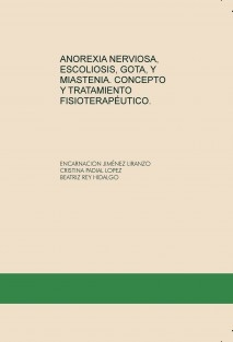 ANOREXIA NERVIOSA, ESCOLIOSIS, GOTA, Y MIASTENIA. CONCEPTO Y TRATAMIENTO FISIOTERAPÉUTICO.