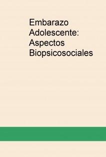 Embarazo Adolescente: Aspectos Biopsicosociales