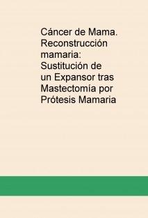 Cáncer de Mama. Reconstrucción mamaria: Sustitución de un Expansor tras Mastectomía por Prótesis Mamaria