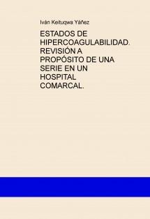 ESTADOS DE HIPERCOAGULABILIDAD. REVISIÓN A PROPÓSITO DE UNA SERIE EN UN HOSPITAL COMARCAL.
