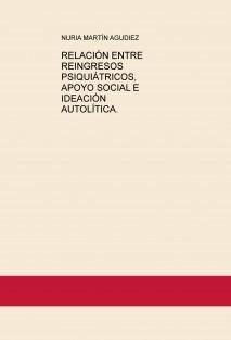 RELACIÓN ENTRE REINGRESOS PSIQUIÁTRICOS, APOYO SOCIAL E IDEACIÓN AUTOLÍTICA.