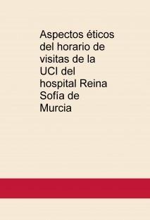Aspectos éticos del horario de visitas de la UCI del hospital Reina Sofía de Murcia