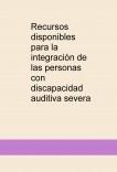 Recursos disponibles para la integración de las personas con discapacidad auditiva severa