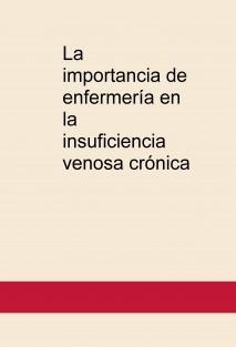 La importancia de enfermería en la insuficiencia venosa crónica