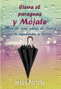 Cierra el paraguas y mójate