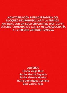 Monitorización Intraoperatoria del Bloqueo Neuromuscular y la Presión Arterial con un solo Dispositivo (Tof-Cuff): Estudio Comparativo con la Mecanomiografía y la Presión Arterial Invasiva.