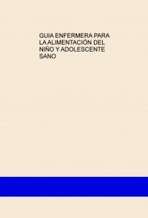 GUIA ENFERMERA PARA LA ALIMENTACIÓN DEL NIÑO Y ADOLESCENTE SANO