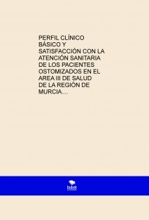 PERFIL CLÍNICO BÁSICO Y SATISFACCIÓN CON LA ATENCIÓN SANITARIA DE LOS PACIENTES OSTOMIZADOS EN EL AREA III DE SALUD DE LA REGIÓN DE MURCIA.