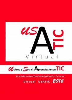 Actas de las Jornadas Virtuales de Colaboración y Formación Virtual USATIC 2016, Ubicuo y Social: Aprendizaje con TIC