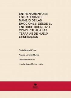 ENTRENAMIENTO EN ESTRATEGIAS DE MANEJO DE LAS EMOCIONES: DESDE EL ENFOQUE COGNITIVO CONDUCTUAL A LAS TERAPIAS DE NUEVA GENERACIÓN