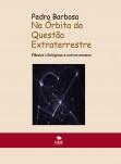 Na Órbita da Questão Extraterrestre: fábulas ufológicas e outros ensaios (2ª Edição) - versão papel e pdf