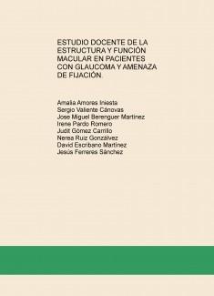 ESTUDIO DOCENTE DE LA ESTRUCTURA Y FUNCIÓN MACULAR EN PACIENTES CON GLAUCOMA Y AMENAZA DE FIJACIÓN.