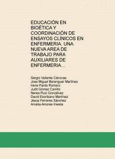 EDUCACIÓN EN BIOÉTICA Y COORDINACIÓN DE ENSAYOS CLÍNICOS EN ENFERMERIA. UNA NUEVA AREA DE TRABAJO PARA AUXILIARES DE ENFERMERIA