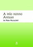 A mio nonno Antuan