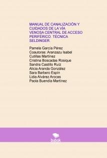 MANUAL DE CANALIZACIÓN Y CUIDADOS DE LA VÍA VENOSA CENTRAL DE ACCESO PERIFÉRICO. TÉCNICA SELDINGER
