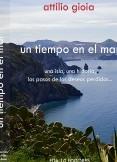 Un tiempo en el mar - Una isla, una historia. Los pasos de los deseos perdidos…