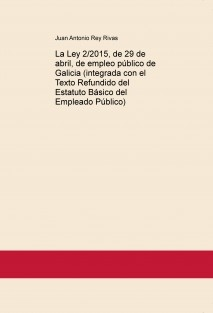La Ley 2/2015, de 29 de abril, de empleo público de Galicia (integrada con el Texto Refundido del Estatuto Básico del Empleado Público)