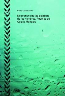 No pronuncies las palabras de los hombres. Poemas de Cecilia Meireles