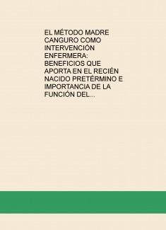 EL MÉTODO MADRE CANGURO COMO INTERVENCIÓN ENFERMERA: BENEFICIOS QUE APORTA EN EL RECIÉN NACIDO PRETÉRMINO E IMPORTANCIA DE LA FUNCIÓN DEL PROFESIONAL DE ENFERMERÍA