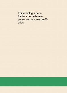 Epidemiología de la fractura de cadera en personas mayores de 65 años.