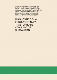 DIAGNÓSTICO DUAL: ESQUIZOFRENIA Y TRASTORNO DE CONSUMO DE SUSTANCIAS