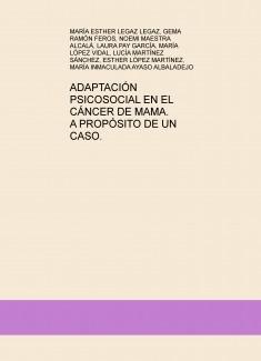 ADAPTACIÓN PSICOSOCIAL EN EL CÁNCER DE MAMA. A PROPÓSITO DE UN CASO.