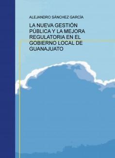 LA NUEVA GESTIÓN PÚBLICA Y LA MEJORA REGULATORIA EN EL GOBIERNO LOCAL DE GUANAJUATO