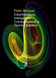 Ciberliteratura, Inteligência Computacional e Teoria Quântica (pdf)