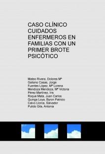 CASO CLÍNICO  CUIDADOS ENFERMEROS EN FAMILIAS CON UN PRIMER BROTE PSICÓTICO