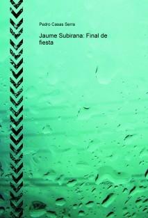 Jaume Subirana: Final de fiesta