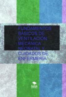 FUNDAMENTOS BÁSICOS DE VENTILACIÓN MECÁNICA NEONATAL Y CUIDADOS DE ENFERMERÍA