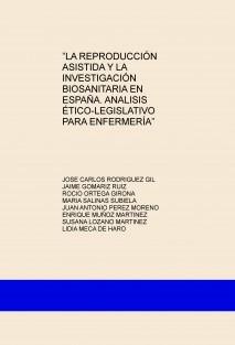 """""""LA REPRODUCCIÓN ASISTIDA Y LA INVESTIGACIÓN BIOSANITARIA EN ESPAÑA. ANALISIS ÉTICO-LEGISLATIVO PARA ENFERMERÍA"""""""