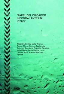 """""""PAPEL DEL CUIDADOR INFORMAL ANTE UN ICTUS"""""""