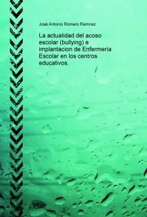 La actualidad del acoso escolar (bullying) e implantacion de Enfermería Escolar en los centros educativos.