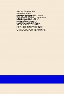 ATENCIÓN DE ENFERMERÍA EN LA FASE FINAL DE LA VIDA: CASO CLÍNICO REAL DE UN PACIENTE ONCOLÓGICO TERMINAL