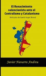El Renacimiento valencianista ante el Centralismo y Catalanismo