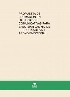 PROPUESTA DE FORMACIÓN EN HABILIDADES COMUNICATIVAS PARA EFECTUAR LAS NIC DE ESCUCHA ACTIVA Y APOYO EMOCIONAL