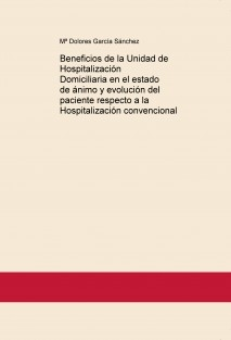 Beneficios de la Unidad de Hospitalización Domiciliaria en el estado de ánimo y evolución del paciente respecto a la Hospitalización convencional