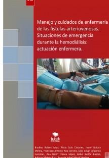 Manejo y cuidados de enfermería de las fístulas arteriovenosas. Situaciones de emergencia durante la hemodiálisis: actuación enfermera.