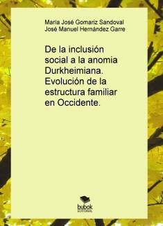 De la inclusión social a la anomia Durkheimiana. Evolución de la estructura familiar en Occidente.