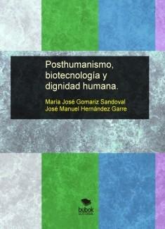 Posthumanismo, biotecnología y dignidad humana.