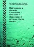 Madres desde la distancia Condiciones materiales e ideológicas del patrón de crianza distante