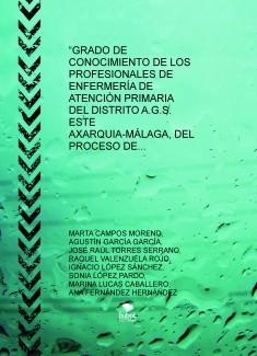 """""""GRADO DE CONOCIMIENTO DE LOS PROFESIONALES DE ENFERMERÍA DE ATENCIÓN PRIMARIA DEL DISTRITO A.G.S. ESTE AXARQUIA-MÁLAGA, DEL PROCESO DE DECLARACIÓN DE VOLUNTADES VITALES ANTICIPADAS"""""""
