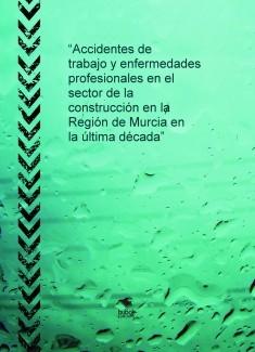 """""""Accidentes de trabajo y enfermedades profesionales en el sector de la construcción en la Región de Murcia en la última década"""""""