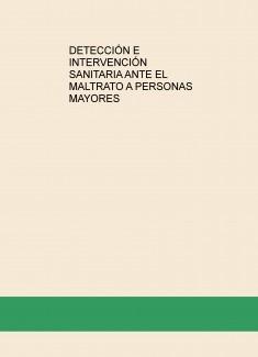 DETECCIÓN E INTERVENCIÓN SANITARIA ANTE EL MALTRATO A PERSONAS MAYORES