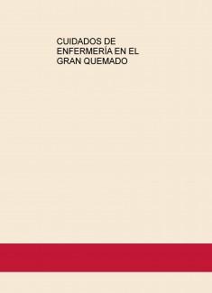 CUIDADOS DE ENFERMERÍA EN EL GRAN QUEMADO